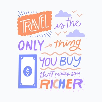 Travel is the only thing you buy and makes you rich lettering
