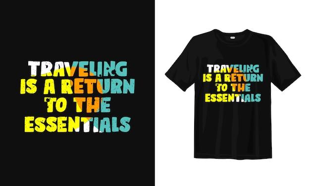 Путешествие - это возвращение к основам. футболка дизайн цитаты