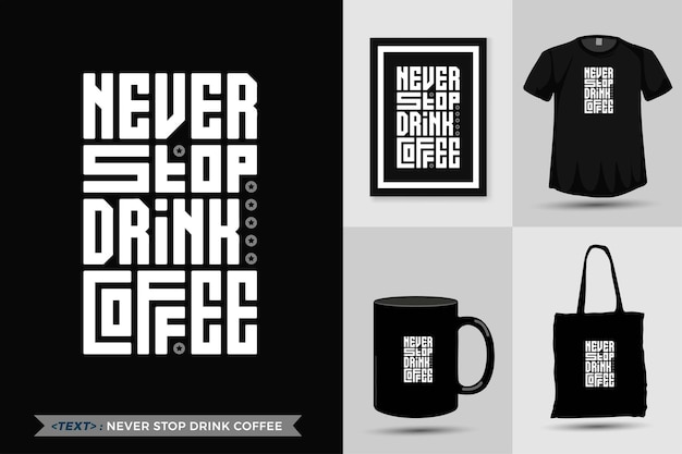 Trendy design typography quote motivation tshirt never stop drink coffee for print.