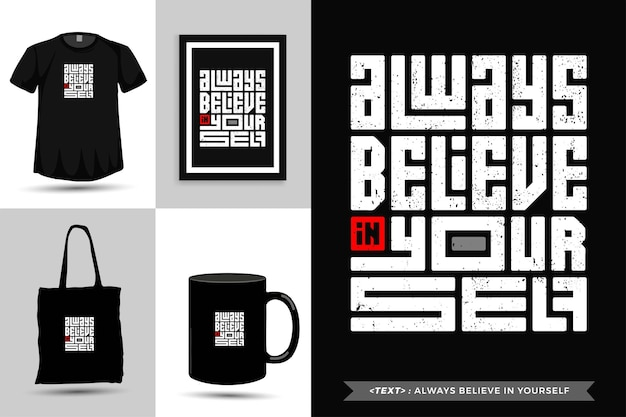 Trendy typography quote motivation tshirt always believe in yourself . typographic lettering vertical design template