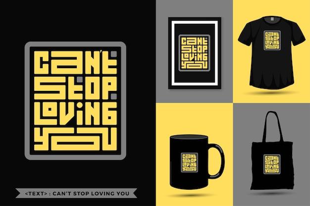 유행 타이포그래피 견적 동기 tshirt는 인쇄를 위해 당신을 사랑하는 것을 멈출 수 없습니다. 상품에 대한 수직 타이포그래피 템플릿