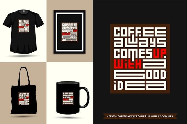 トレンディなタイポグラフィ引用の動機tシャツコーヒーは常に印刷のための良いアイデアを思い付きます。活版印刷のレタリング縦型デザインテンプレートポスター、マグカップ、トートバッグ、衣類、商品