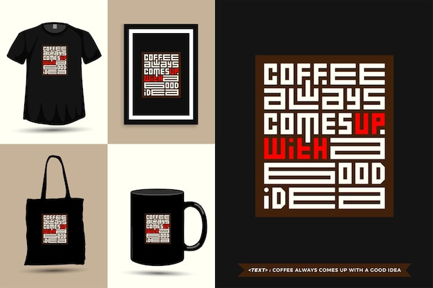 Trendy typography quote motivation tshirt coffee always comes up with a good idea for print. typographic lettering vertical design template poster, mug, tote bag, clothing, and merchandise