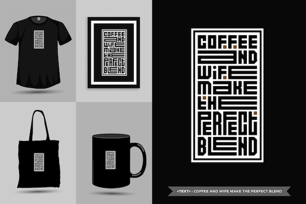 Trendy typography quote motivation tshirt coffee and wife make the perfect blend for print. typographic lettering vertical design template poster, mug, tote bag, clothing, and merchandise