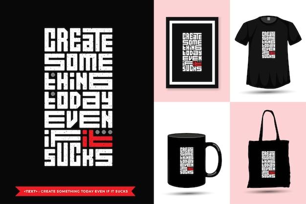 트렌디 한 타이포그래피 견적 동기 tshirt는 인쇄가 좋지 않더라도 오늘 무언가를 만듭니다. 상품에 대한 수직 타이포그래피 템플릿