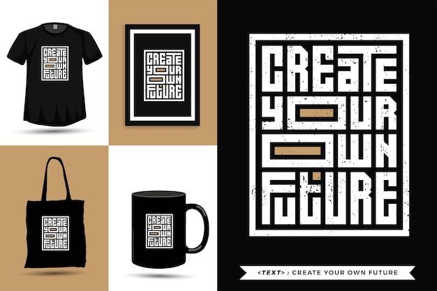 トレンディなタイポグラフィ引用モチベーションtシャツはあなた自身の未来を創造します。活版印刷のレタリング垂直デザインテンプレート