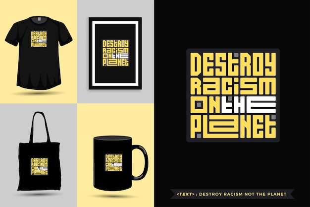 Trendy typography quote motivation tshirt destroy racism not the planet for print. typographic lettering vertical design template poster, mug, tote bag, clothing, and merchandise Premium Vector