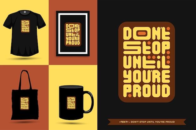 トレンディなタイポグラフィ引用の動機tシャツは、印刷物に誇りを持てるまで止まりません。活版印刷のレタリング縦型デザインテンプレートポスター、マグカップ、トートバッグ、衣類、商品