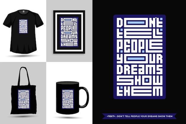 トレンディなタイポグラフィ引用の動機tシャツは、あなたの夢が印刷のためにそれらを示すことを人々に伝えません。商品の縦型タイポグラフィテンプレート