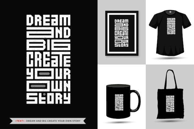 트렌디 한 타이포그래피 견적 동기 부여 tshirt dream and big은 인쇄용으로 자신의 이야기를 만듭니다. 상품에 대한 수직 타이포그래피 템플릿