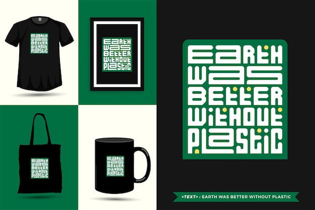 Trendy typography quote motivation tshirt earth was better without plastic for print. typographic lettering vertical design template poster, mug, tote bag, clothing, and merchandise