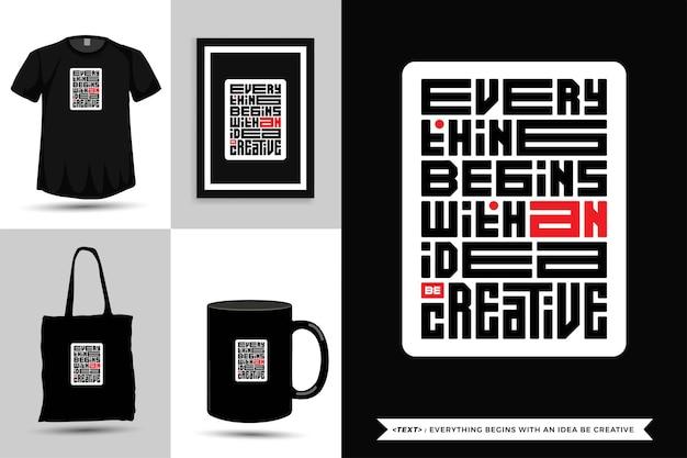 트렌디 한 타이포그래피 견적 동기 tshirt 모든 것이 아이디어로 시작하여 인쇄를 위해 창의력을 발휘하십시오. 상품에 대한 수직 타이포그래피 템플릿