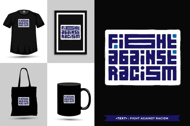 Trendy typography quote motivation tshirt fight against racism for print. vertical typography template for merchandise