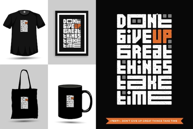 Trendy typography quote motivation tshirt don't give up great things take time for print. vertical typography template for merchandise