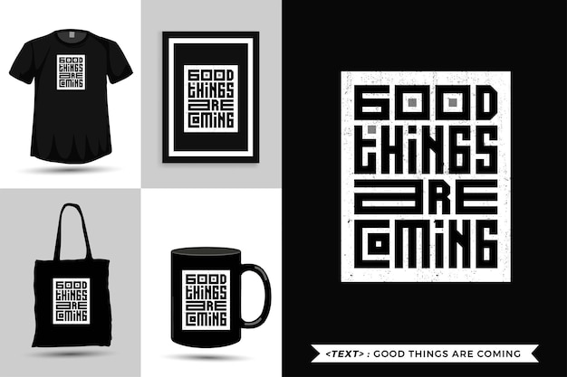 Trendy typography quote motivation tshirt good thing are coming . typographic lettering vertical design template