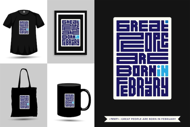 Trendy typography quote motivation tshirt great people are born in february for print. typographic lettering vertical design template poster, mug, tote bag, clothing, and merchandise
