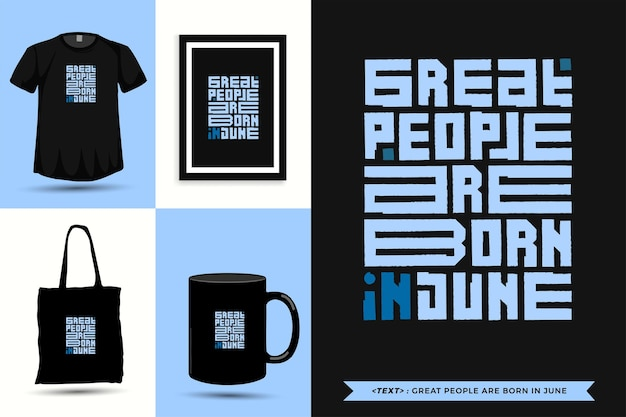 Trendy typography quote motivation tshirt great people are born in june for print. typographic lettering vertical design template poster, mug, tote bag, clothing, and merchandise