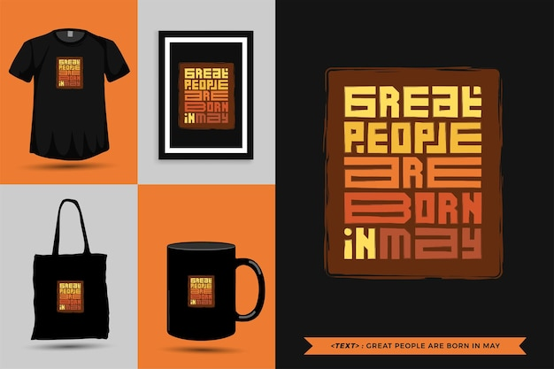 Trendy typography quote motivation tshirt great people are born in may for print. typographic lettering vertical design template poster, mug, tote bag, clothing, and merchandise