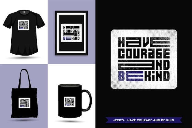 Trendy typography quote motivation tshirt have courage and be kind . typographic lettering vertical design template