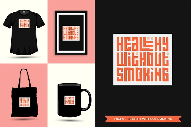Trendy typography quote motivation tshirt healthy without smoking for print. typographic lettering vertical design template poster, mug, tote bag, clothing, and merchandise