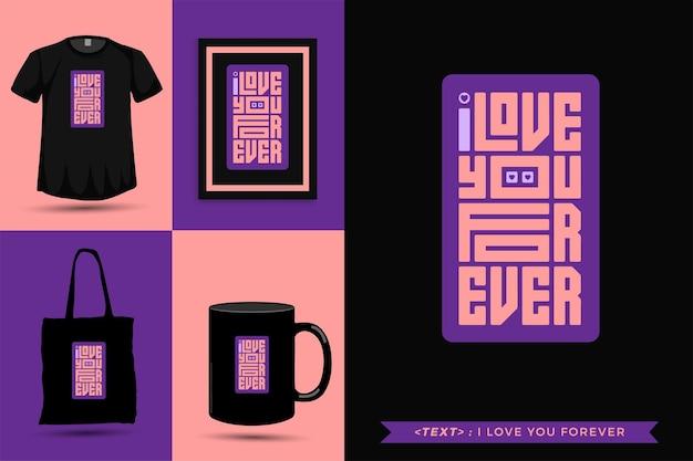 트렌디한 타이포그래피 인용 동기 t셔츠 나는 당신을 영원히 사랑합니다. 타이포그래피 레터링 수직 디자인 템플릿 포스터, 머그, 토트백, 의류 및 상품