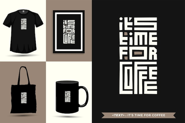 Trendy typography quote motivation tshirt it's time for coffee for print. typographic lettering vertical design template poster, mug, tote bag, clothing, and merchandise