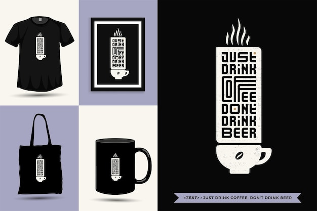 Trendy typography quote motivation tshirt just drink coffee, don't drink beer for print. typographic lettering vertical design template poster, mug, tote bag, clothing, and merchandise