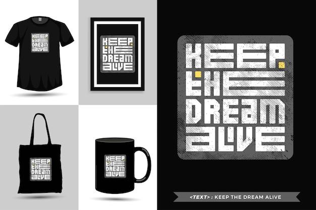 트렌디 한 타이포그래피 견적 동기 부여 tshirt 인쇄를 위해 꿈을 살아있게하십시오. 상품에 대한 수직 타이포그래피 템플릿