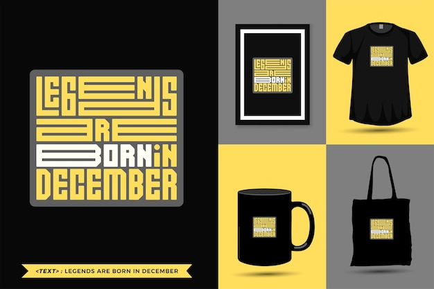 Trendy typography quote motivation tshirt legends are born in december for print. typographic lettering vertical design template poster, mug, tote bag, clothing, and merchandise