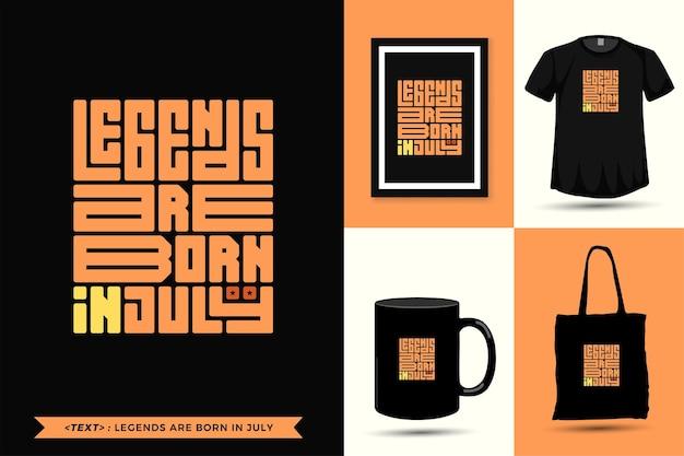 트렌디한 타이포그래피 인용 동기 tshirt legends는 인쇄용으로 7월에 태어났습니다. 타이포그래피 레터링 수직 디자인 템플릿 포스터, 머그, 토트백, 의류 및 상품