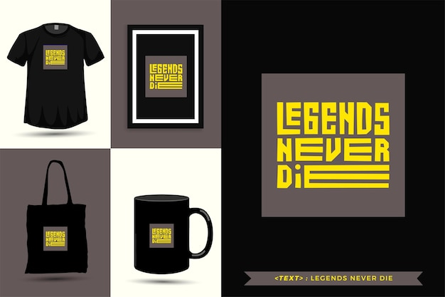 Trendy typography quote motivation tshirt  legends never die for print. typographic lettering vertical design template poster, mug, tote bag, clothing, and merchandise