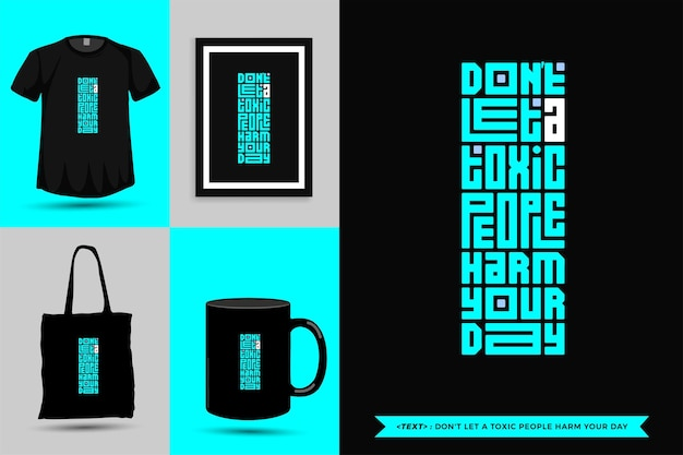 Trendy typography quote motivation tshirt don't let a toxic people harm your day for print. typographic lettering vertical design template poster, mug, tote bag, clothing, and merchandise