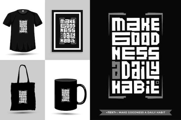 Trendy typography quote motivation tshirt make goodness a daily habit for print. typographic lettering vertical design template poster, mug, tote bag, clothing, and merchandise