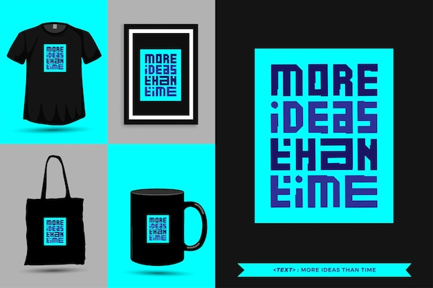 Trendy typography quote motivation tshirt more ideas than time for print. typographic lettering vertical design template poster, mug, tote bag, clothing, and merchandise