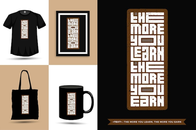 Trendy typography quote motivation tshirt the more you learn, the more you earn . typographic lettering vertical design template