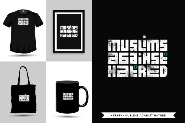 Trendy typography quote motivation tshirt muslims against hatred for print. vertical typography template for merchandise