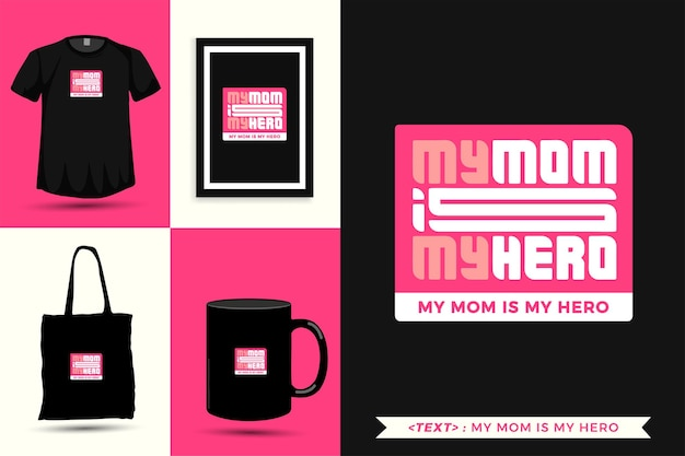 Модная типографика мотивация цитаты футболка моя мама - мой герой в печати. типографские надписи вертикальный дизайн шаблона плаката, кружка, большая сумка, одежда и товары