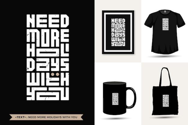 트렌디 한 타이포그래피 견적 동기 부여 tshirt 인쇄를 위해 더 많은 휴일이 필요합니다. 상품에 대한 수직 타이포그래피 템플릿