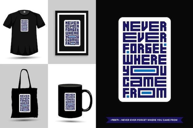 트렌디 한 타이포그래피 견적 동기 부여 tshirt는 인쇄를 위해 어디에서 왔는지 결코 잊지 않습니다. 상품에 대한 수직 타이포그래피 템플릿