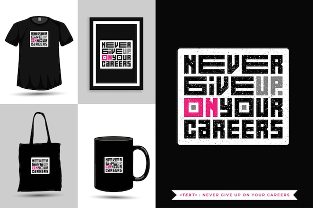 Trendy typography quote motivation tshirt never give up on your careers . typographic lettering vertical design template
