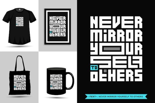 トレンディなタイポグラフィ引用動機tシャツは決して他人に自分自身を反映しません。活版印刷のレタリング垂直デザインテンプレート