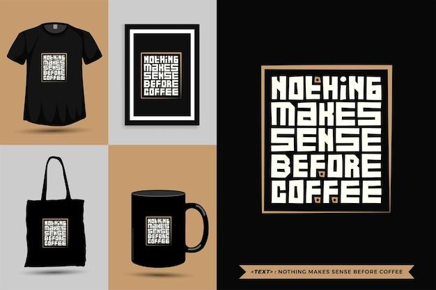 Модная типография мотивация цитаты футболка ничего не имеет смысла перед кофе для печати. типографские надписи вертикального дизайна шаблона плаката, кружки, сумки, одежды и товаров