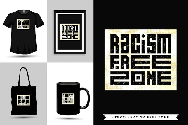 Trendy typography quote motivation tshirt racism free zone for print. vertical typography template for merchandise