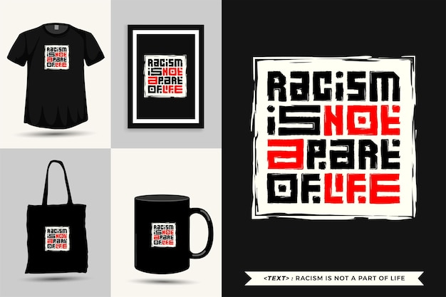 Trendy typography quote motivation tshirt racism is not a part of life for print. typographic lettering vertical design template poster, mug, tote bag, clothing, and merchandise Premium Vector