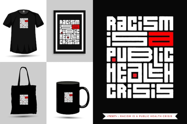 Trendy typography quote motivation tshirt racism is a public health crisis for print. vertical typography template for merchandise