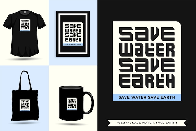 Trendy typography quote motivation tshirt save water save earth for print. typographic lettering vertical design template poster, mug, tote bag, clothing, and merchandise