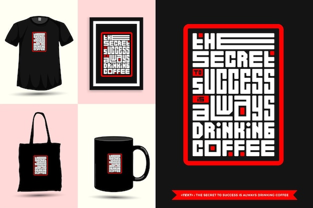 Trendy typography quote motivation tshirt the secret to success is always drinking coffee for print. typographic lettering vertical design template poster, mug, tote bag, clothing, and merchandise
