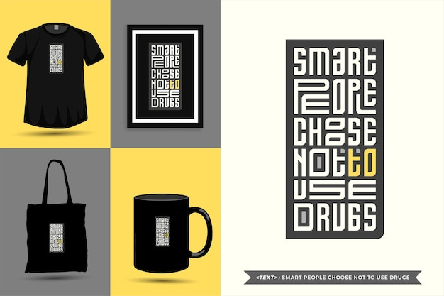 Trendy typography quote motivation tshirt smart people choose not to drugs for print. typographic lettering vertical design template poster, mug, tote bag, clothing, and merchandise