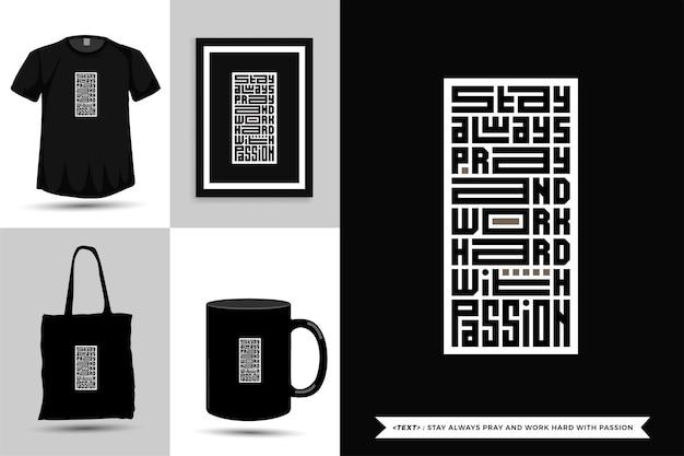 Модная типографика мотивация цитаты футболка всегда молись и усердно работай со страстью к печати. типографские надписи вертикального дизайна шаблона плаката, кружки, сумки, одежды и товаров