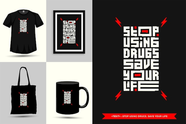 Trendy typography quote motivation tshirt stop using drugs, save your life for print. typographic lettering vertical design template poster, mug, tote bag, clothing, and merchandise